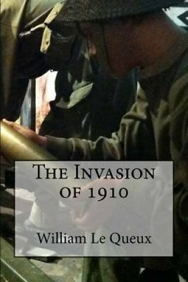 The Invasion of 1910 by William Le Queux 9781482619935 (Paperback, 2013)