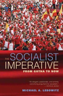 The Socialist Imperative From Gotha to Now by Michael A. Lebowitz 9781583675465