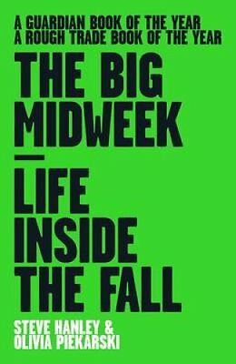 The Big Midweek Life Inside the Fall by Steve Hanley 9781901927658
