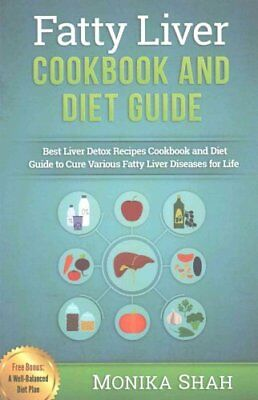 Fatty Liver Cookbook & Diet Guide 85 Most Powerful Recipes to A... 9781519684882