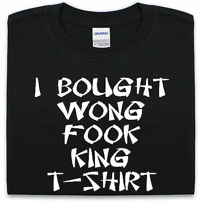 45c890e4a4 I Bought Wong Fook King T-Shirt Mens Womens Funny gift Present
