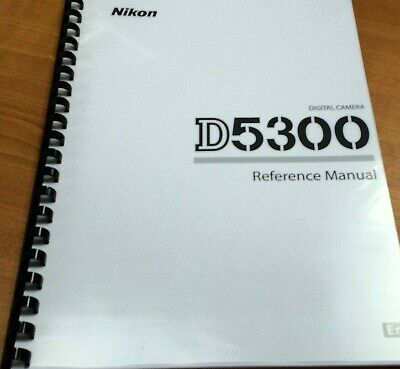 Nikon Digital Slr D5300 Camera Printed Manual User Guide 300 Pages A5