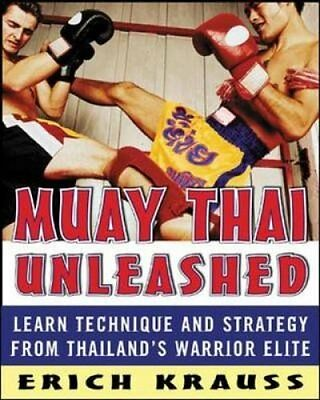 Muay Thai Unleashed Learn Technique and Strategy from Thailand'... 9780071464994