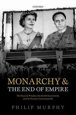 Monarchy and the End of Empire The House of Windsor, the Britis... 9780198757696