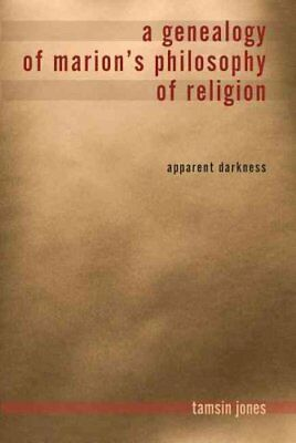 A Genealogy of Marion's Philosophy of Religion Apparent Darkness 9780253222862