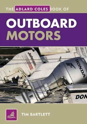 The Adlard Coles Book of Outboard Motors by Tim Bartlett 9781408132906