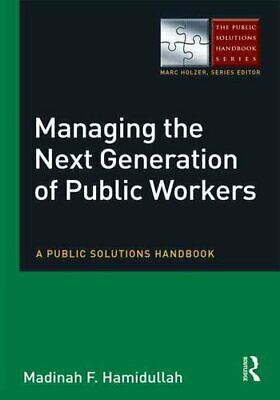 Managing the Next Generation of Public Workers A Public Solutio... 9780765637390