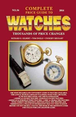 Complete Price Guide to Watches 2016 by Richard E. Gilbert 9780982948750