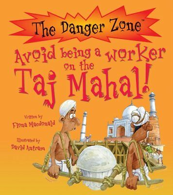 Avoid Being a Worker on the Taj Mahal! by Fiona MacDonald 9781908973801