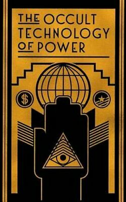 The Occult Technology of Power The Initiation of the Son of a F... 9781943687046