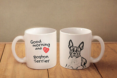 "Boston Terrier - a mug with a dog. ""Good morning and love..."""