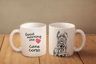"Cane Corso, Italian mastiff  - a mug with a dog. ""Good morning and love..."""