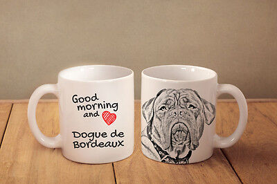 """Dogue de Bordeaux - a mug with a dog. """"Good morning and love..."""""""