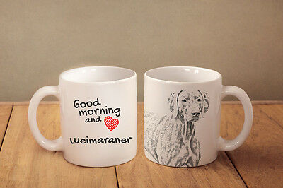 "Weimaraner - a mug with a dog. ""Good morning and love..."""