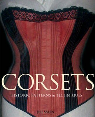 Corsets Historic Patterns and Techniques by Jill Salen 9781906388010