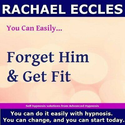 Self Hypnosis:  Forget Him & Get Fit  Hypnotherapy CD, Rachael Eccles
