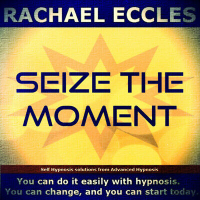Self Hypnosis: Seize the Moment, Self Hypnosis CD, Rachael Eccles