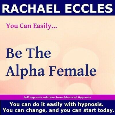 Self Hypnosis: Be the Alpha Female Hypnosis CD, Rachael Eccles