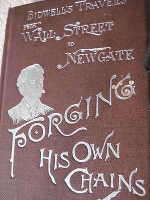 1895 Bidwells Travels From Wall Street to Newgate Forging His Own Chains Antique