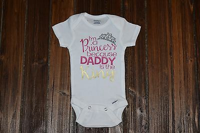 I'm a Princess Because Daddy is the King  Baby Bodysuit Funny Baby Onesie {K2}