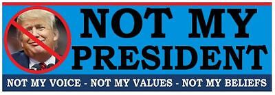 NOT MY PRESIDENT  - ANTI Trump POLITICAL BUMPER STICKER