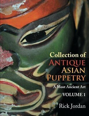 Collection of Antique Asian Puppetry: A Most Ancient Art by Jordan, Rick