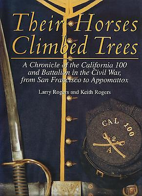 THEIR HORSES CLIMBED TREES - California 100 and Battalion in the CIVIL WAR