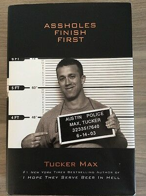 New York Times Bestseller - Assholes Finish First By Tucker Max