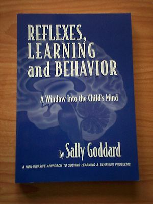 Reflexes, Learning And Behavior: A Window into the Child's Mind by Sally Goddard