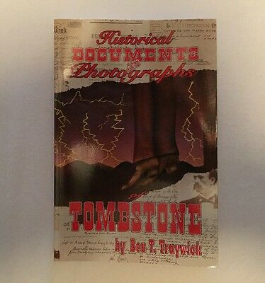 Historical Documents and Photographs of Tombstone by Ben T. Traywick (1994)