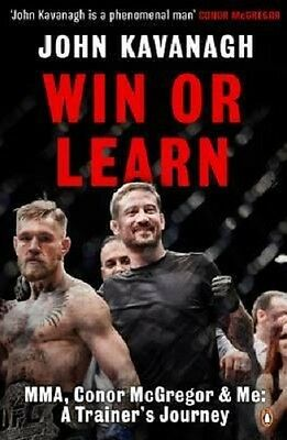 Win or Learn : MMA, Conor Mcgregor and Me: A Trainer's Journey - John Kavanagh