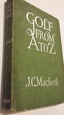 OLD GOLF BOOK Golf from A to Z by J C Macbeth First Edition 1935