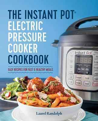 The Instant Pot® Electric Pressure Cooker Cookbook: Easy Recipes for Fast & Hea
