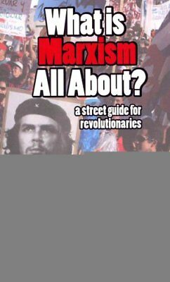 What is Marxism All About? A Street Guide for Revolutionaries o... 9780895671530