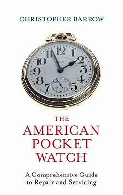 The American Pocket Watch A Comprehensive Guide to Repair and S... 9780719810411