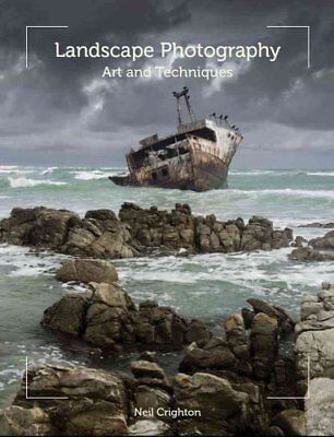 Landscape Photography Art and Techniques by Neil Crighton 9781847973948
