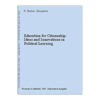 Education for Citizenship: Ideas and Innovations in Political Learning R. Barber