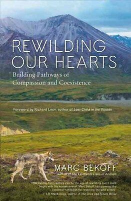 Rewilding Our Hearts Building Pathways of Compassion and Coexis... 9781577319542