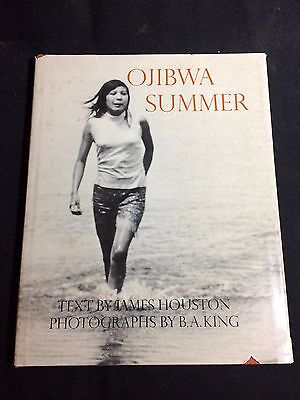 """Ojibwa Summer"" by James Houston 1972 Photographs by B.A. King First Edition"