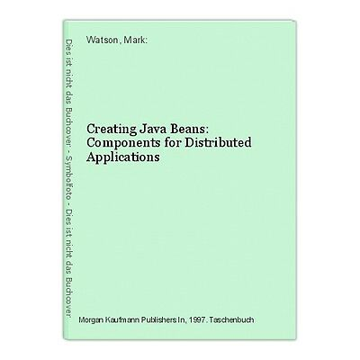Creating Java Beans: Components for Distributed Applications Watson, Mark: