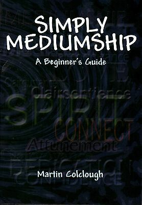 Simply Mediumship, a beginners guide. By Martin Colclough