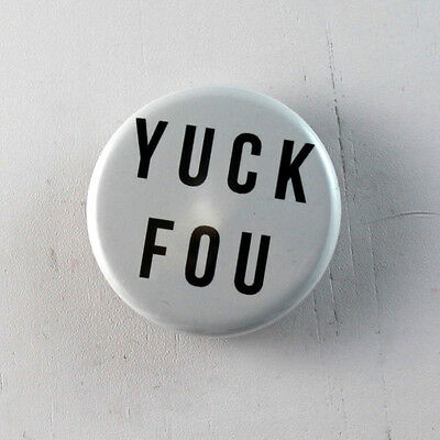 "YUCK FOU Funny 1.25"" Button pinback badge pin Buy 2 Get 1 Free"