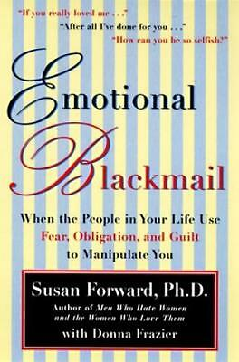 Emotional Blackmail When the People in Your Life Use Fear, Obligation, and  1392