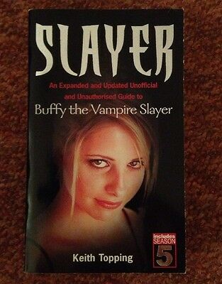 Slayer -An Expanded And Updated Unofficial And Unauthorised Guide To Buffy -Book