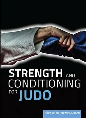 Strength and Conditioning for Judo by Andy Burns 9781785002564 (Paperback, 2017)