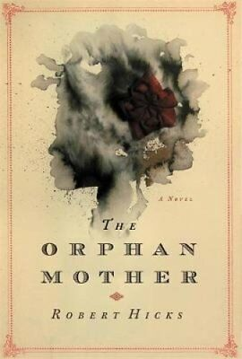 The Orphan Mother by Robert Hicks 9780446581769 (Hardback, 2016)