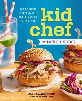 Kid Chef The Foodie Kids Cookbook: Healthy Recipes and Culinary... 9781943451203