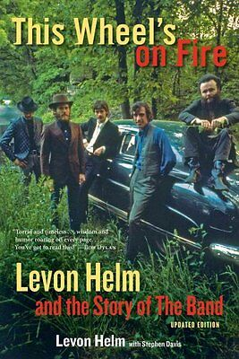 This Wheel's on Fire Levon Helm and the Story of the Band 9781613748763