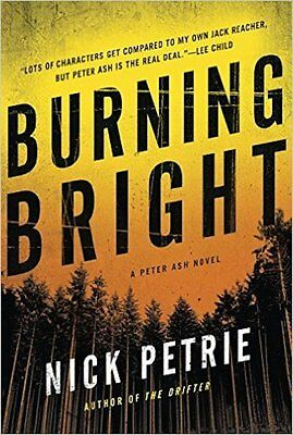 Burning Bright (A Peter Ash Novel) by Nick Petrie - NEW HARDCOVER - BEST PRICE!