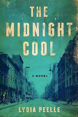 The Midnight Cool : A Novel by Lydia Peelle (2017, Hardcover)